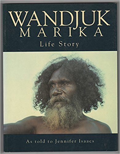 Wandjuk Marika: Life Story as told to Jennifer Isaacs